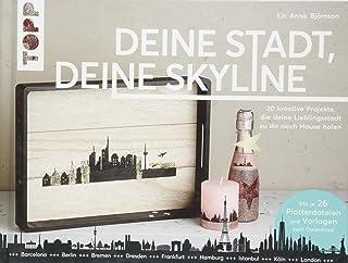 Deine Stadt, deine Skyline: 20 kreative Projekte, die deine Lieblingsstadt zu dir nach Hause holen. Mit 26 Plotterdateien ...