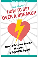 How To Get Over A Breakup - How To Get Over Your Ex, Move On And Enjoy Life And Relationships Again: Get Over Your Ex, Move On and Enjoy Life And Relationships Again. Edición Kindle