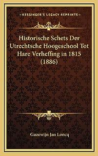 Historische Schets Der Utrechtsche Hoogeschool Tot Hare Verheffing in 1815 (1886)