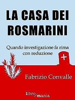 La casa dei rosmarini: Quando investigazione fa rima con seduzione (Italian Edition)