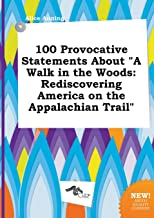 100 Provocative Statements about a Walk in the Woods: Rediscovering America on the Appalachian Trail