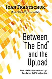"""Between """"The End"""" and the Upload: How to Get Your Manuscript Ready for Self-Publication"""