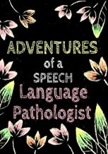 Adventures of A Speech Language Pathologist: A Journal of Quotes Prompted Quote Journal,Gratitude,QUOTE BOOK FOR SPEECH LANGUAGE PATHOLOGISTS,SLP Gifts, SLP Gift For Gift for Men or Women