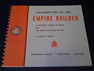 Locomotives of the Empire Builder - A Railbuff's Primer of Steam on the Great Northern Railway