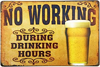 New Deco No Working During Drinking Hours Vintage Retro Rustic Metal Tin Sign Pub Wall Deor Art 12x8 Inches (30x20cm)