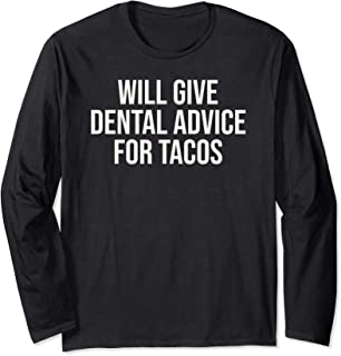 Will Give Dental Advice For Tacos Funny Long Sleeve T-Shirt