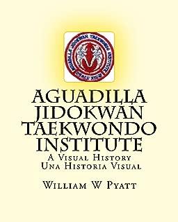Aguadilla Jidokwan Taekwondo Institute: A Visual History / Una Historia Visual