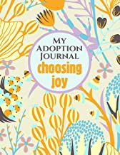 My Adoption Journal With Prompts New Adoptive Parents To Celebrate A New Adopted Child | Choosing Joy: A Keepsake Planner For Couples and Single Mothers to Record Memories of Our Wonderful New Child