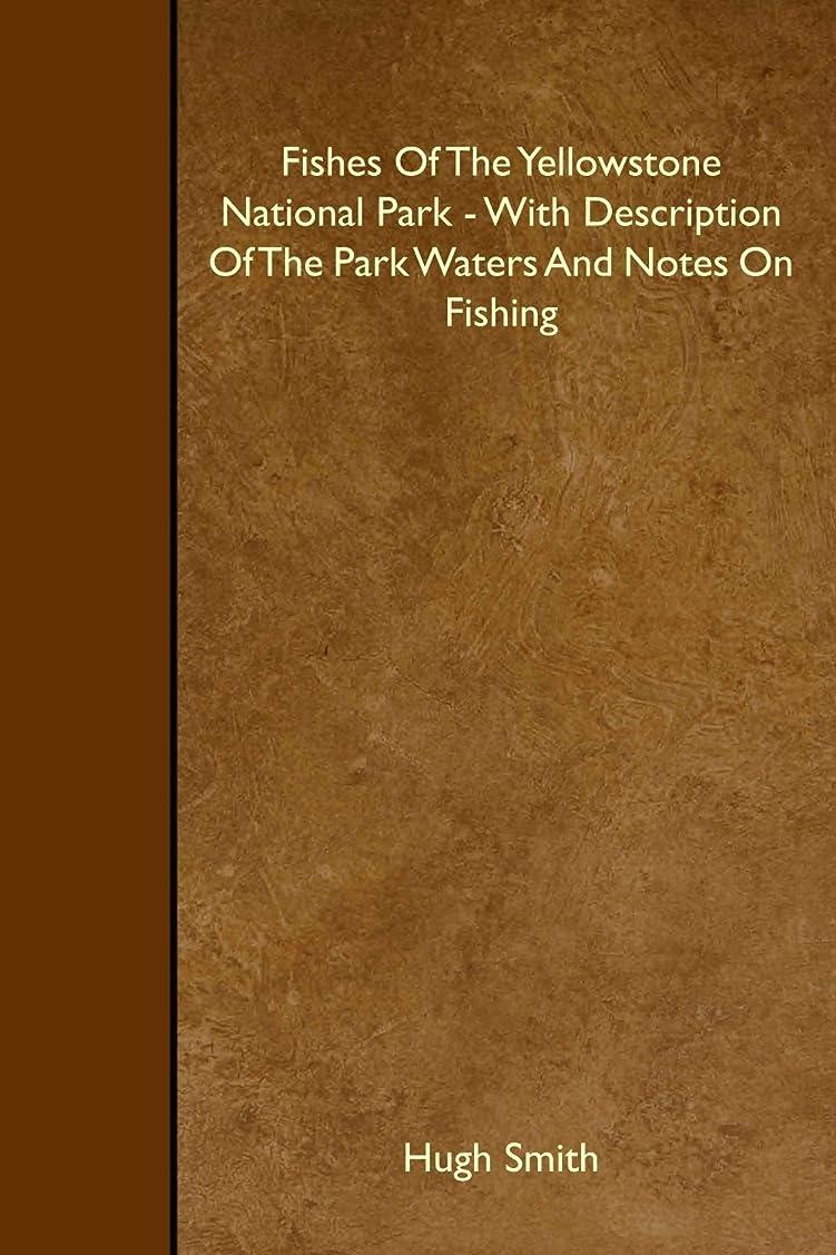 完全に現実調整可能Fishes Of The Yellowstone National Park - With Description Of The Park Waters And Notes On Fishing