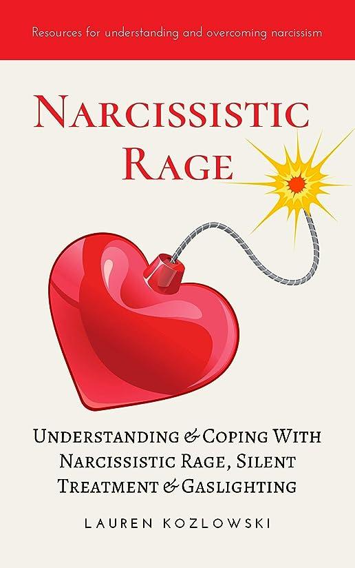 創始者起こる先駆者Narcissistic Rage: Understanding & Coping With Narcissistic Rage, Silent Treatment & Gaslighting (English Edition)
