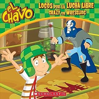 El Chavo: Locos por la lucha libre / Crazy for Wrestling (Bilingual) (Spanish and English Edition)