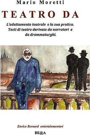 TEATRO  DA: Ladattamento teatrale  e la sua pratica. Testi di teatro derivato da narratori  e  da drammaturghi. (Il Meridiano del Teatro Vol. 2)