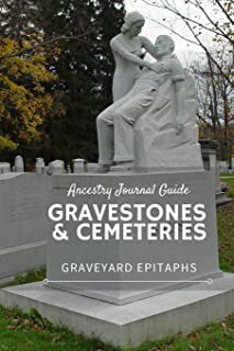 Ancestry Journal Guide Gravestones & Cemeteries: Graveyard Epitaphs
