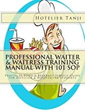 Professional Waiter & Waitress Training Manual with 101 SOP: Practical Food & Beverage Service Guide for Hotelier & Hospitality Students