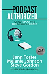 Podcast Authorized: Turn Your Podcast Into a Book That Builds Your Business Kindle Edition