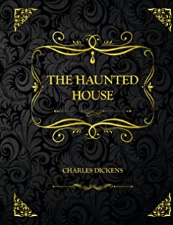 The Haunted House: Collector's Edition - Charles Dickens