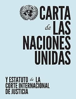 Carta de las Naciones Unidas y Estatuto de la Corte Internacional de Justicia (Spanish Edition)