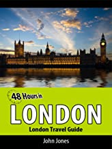 48 Hours in London: London Travel Guide (48 Hour Travel Guides Book 1)