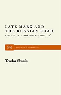 Late Marx and the Russian Road: Marx and the Peripheries of Capitalism (Monthly Review Press Classic Titles Book 26)