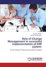 Role of Change Management in successful implementation of ERP system:: A case study of Telecommunication Company