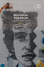 Polyvocal Bob Dylan: Music, Performance, Literature (Palgrave Studies in Music and Literature)