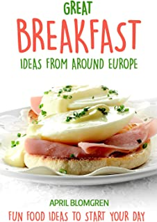 Great Breakfast Ideas from Around Europe: Fun Food Ideas to Start Your Day