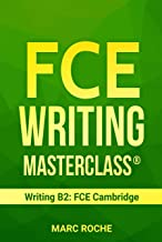 FCE Writing Masterclass ® (Writing B2: FCE Cambridge) (FCE (First Certificate Writing) Book 1)