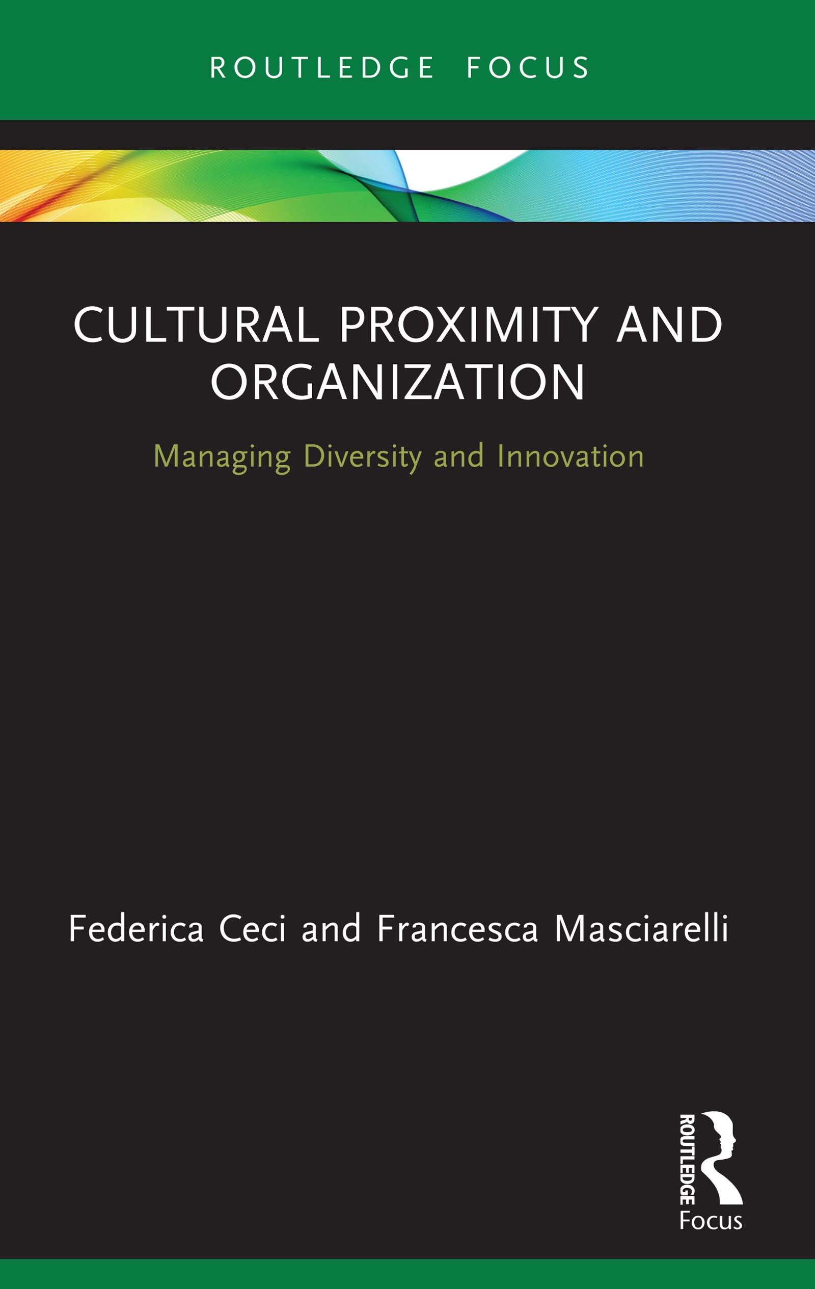 Cultural Proximity and Organization: Managing Diversity and Innovation (Routledge Focus on Business and Management)