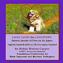 Lucky Lucky the Love Puppy: Suerte Suerte el Perrito de Amor: English/Spanish Edition: Edicion de Ingles y Espanol