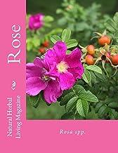 Rose - Rosa spp.: Rosa spp. (Natural Herbal Living Magazine Book 4)
