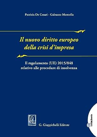 Il nuovo diritto europeo della crisi dimpresa: Il regolamento (UE) .2015/848 relativo alle procedure di insolvenza