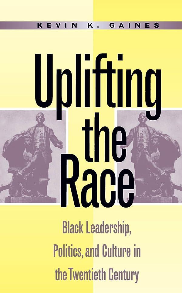 不規則な音声反映するUplifting the Race: Black Leadership, Politics, and Culture in the Twentieth Century (English Edition)