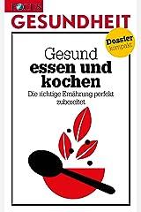 Gesund essen & kochen: Die richtige Ernährung perfekt zubereitet Kindle Ausgabe