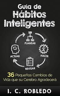 Guía de Hábitos Inteligentes: 36 Pequeños Cambios de Vida que su Cerebro Agradecerá (Spanish...