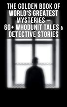 The Golden Book of World's Greatest Mysteries – 60+ Whodunit Tales & Detective Stories: The World's Finest Mysteries by th...