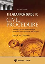Glannon Guide to Civil Procedure: Learning Civil Procedure Through Multiple-Choice Questions and Analysis (Glannon Guides)