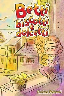 BETTI BISCOTTI E DOLCETTI: Un libro per bambini sull'amicizia, il coraggio e la fiducia in se stessi. Una storia che ispir...