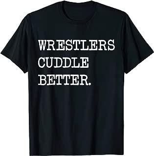 Wrestlers cuddle better. Funny Wrestling T-shirt