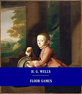 Floor Games [Unabridged Version & Active Table of Content] (ANNOTATED)