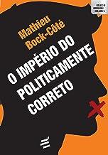 O Império do Politicamente Correto (Portuguese Edition)