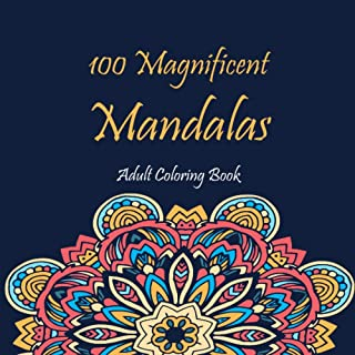 100 Magnificent Mandalas Adult Coloring Book: with Fun, Easy, and Relaxing Mandalas Stress Relief