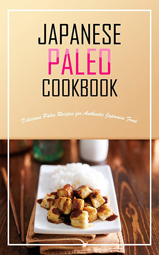 Japanese Paleo Cookbook: Delicious Paleo Recipes for Authentic Japanese Food (English Edition)