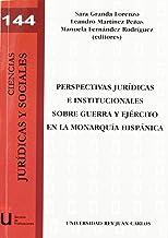Perspectivas jurídicas e institucionales sobre guerra y ejército en la monarquía hispánica (Colección Ciencias Jurídicas y Sociales) (Spanish Edition)