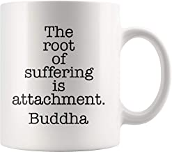 The Root Of Suffering Is Attachment - Buddha Quote Mug