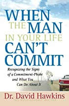 When the Man in Your Life Can't Commit: Recognizing  the Signs of a Commitment-Phobe and What You Can Do About It