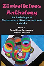 Zimbolicious Anthology: Volume 4: An Anthology of Zimbabwean Literature and Arts (4)