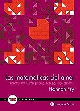 Las matemáticas del amor: Patrones, pruebas y la búsqueda de la ecuación definitiva (TED Books)