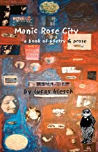 Manic Rose City: a book if poetry & prose
