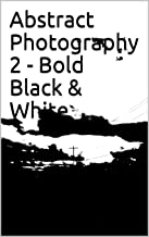 Abstract Photography 2 - Bold Black & White (English Edition)