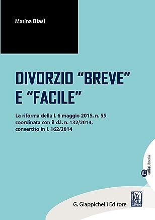 Il divorzio breve e facile: la riforma della l. 6 maggio 2015, n.55 coordinata con il d.l. n. 132/2014, convertito in l. n.162/2014